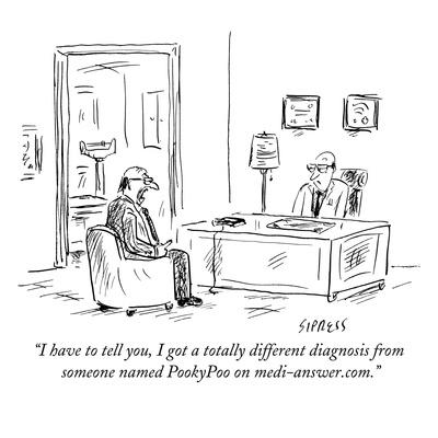 """I have to tell you, I got a totally different diagnosis from someone name…"" - New Yorker Cartoon"