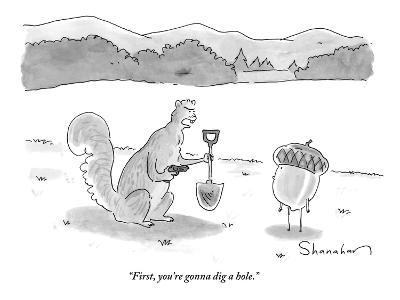 """""""First, you're gonna dig a hole."""" - New Yorker Cartoon"""