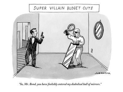 """""""So, Mr. Bond, you have foolishly entered my diabolical hall of mirrors."""" - New Yorker Cartoon"""