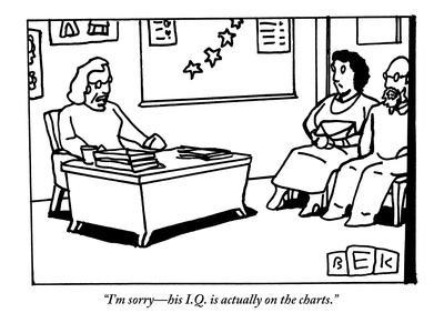 """""""I'm sorry—his I.Q. is actually on the charts."""" - New Yorker Cartoon"""