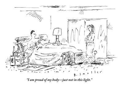 """I am proud of my body—just not in this light."" - New Yorker Cartoon"