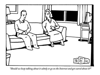 """Should we keep talking about it calmly or go on the Internet and get scar…"" - New Yorker Cartoon"