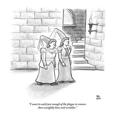 """I want to catch just enough of the plague to remove these unsightly lines…"" - New Yorker Cartoon"