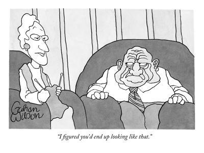 """""""I figured you'd end up looking like that."""" - New Yorker Cartoon"""
