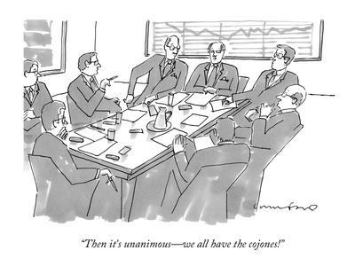 """""""Then it's unanimous—we all have the cojones!"""" - New Yorker Cartoon"""