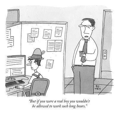 """""""But if you were a real boy you wouldn't be allowed to work such long hour - New Yorker Cartoon"""