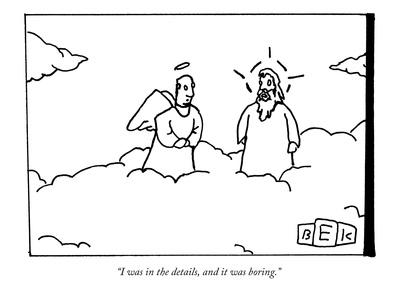 """""""I was in the details, and it was boring."""" - New Yorker Cartoon"""
