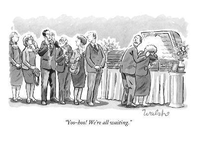 """Yoo-hoo! We're all waiting."" - New Yorker Cartoon"