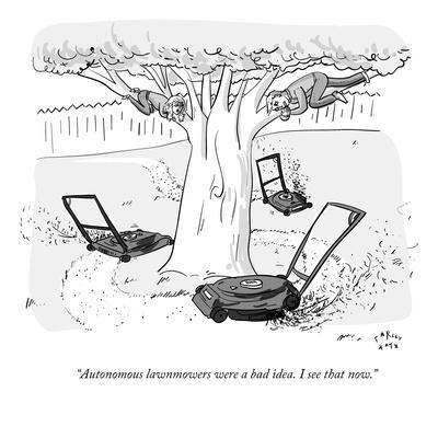 """Autonomous lawnmowers were a bad idea. I see that now."" - New Yorker Cartoon"