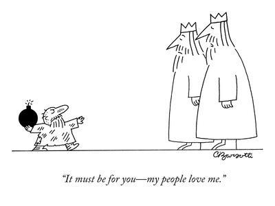 """""""It must be for you—my people love me."""" - New Yorker Cartoon"""