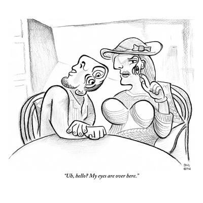 """Uh, hello? My eyes are over here."" - New Yorker Cartoon"