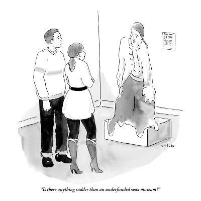 """""""Is there anything sadder than an underfunded wax museum?"""" - New Yorker Cartoon"""