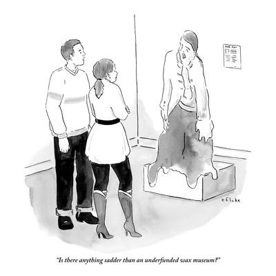 """Is there anything sadder than an underfunded wax museum?"" - New Yorker Cartoon"