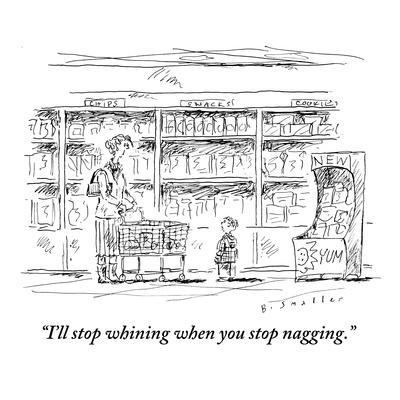 """I'll stop whining when you stop nagging."" - New Yorker Cartoon"