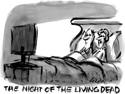 """The night of the living dead.""  - New Yorker Cartoon"