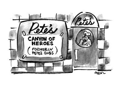PETE'S CANYON OF HEROES (FORMERLY PETE'S SUBS). - New Yorker Cartoon