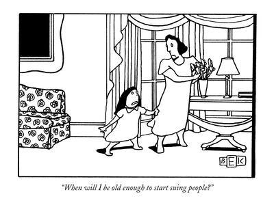 """""""When will I be old enough to start suing people?"""" - New Yorker Cartoon"""