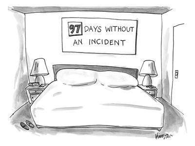 """Big empty bed with sign above that reads """"97 DAYS WITHOUT AN INCIDENT"""" - New Yorker Cartoon"""