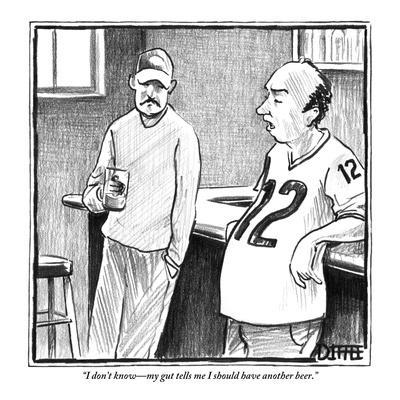 """""""I don't know?my gut tells me I should have another beer."""" - New Yorker Cartoon"""