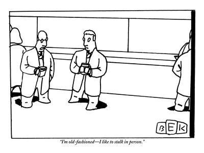 """I'm old-fashioned—I like to stalk in person."" - New Yorker Cartoon"