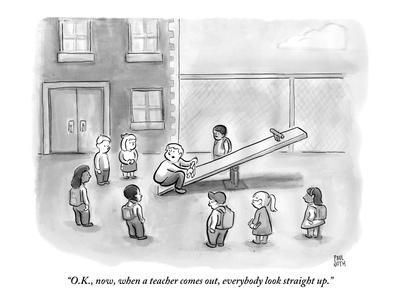 """""""O.K., now, when a teacher comes out, everybody look straight up."""" - New Yorker Cartoon"""