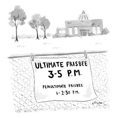 A sign on a fence reads: Ultimate Frisbee 3-5 PM Penultimate Frisbee 1-2:3… - New Yorker Cartoon