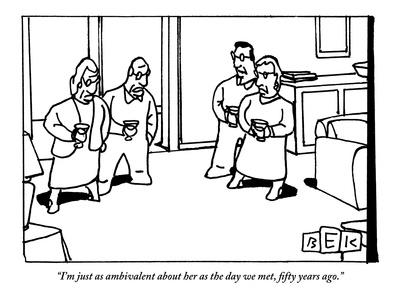 """""""I'm just as ambivalent about her as the day we met, fifty years ago."""" - New Yorker Cartoon"""