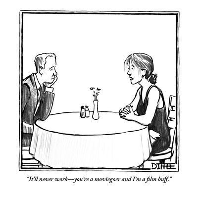 """""""It'll never work?you're a moviegoer and I'm a film buff."""" - New Yorker Cartoon"""