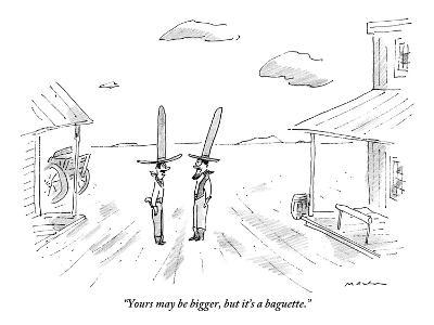 """""""Yours may be bigger, but it's a baguette."""" - New Yorker Cartoon"""