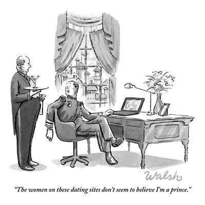 """""""The women on these dating sites don't seem to believe I'm a prince."""" - New Yorker Cartoon"""