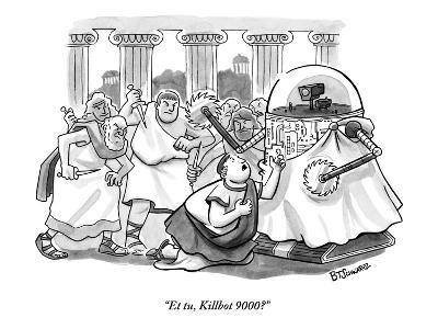 """Et tu, Killbot 9000?"" - New Yorker Cartoon"