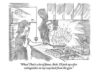 """Whoa! That's a lot of flame, Beth. I'll pick up a fire extinguisher on my…"" - New Yorker Cartoon"