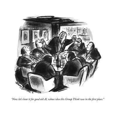 """""""Now let's hear it for good old Al, whose idea this Group Think was in the…"""" - New Yorker Cartoon"""