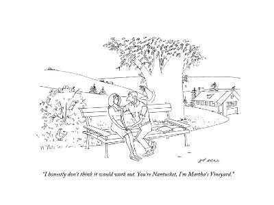 """I honestly don't think it would work out. You're Nantucket, I'm Martha's …"" - New Yorker Cartoon"