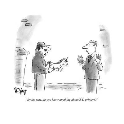 """""""By the way, do you know anything about 3-D printers?"""" - Cartoon"""