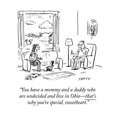 """""""You have a mommy and a daddy who are undecided and live in Ohio—that's wh…"""" - Cartoon"""
