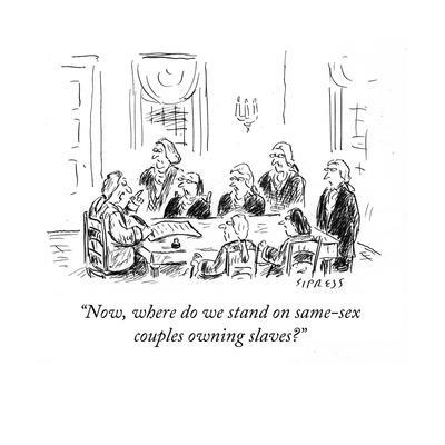 """""""Now, where do we stand on same-sexcouples owning slaves?"""" - Cartoon"""