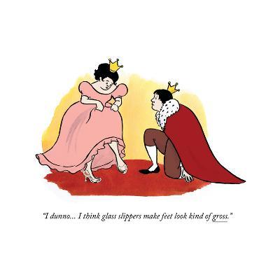 """I dunno... I think glass slippers make feet look kind of gross."" - Cartoon"