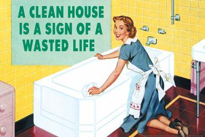 A Clean House is a Sign of a Wasted Life Funny Plastic Sign