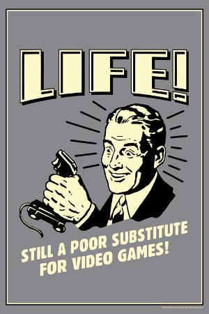 Life A Poor Substitute For Video Games Funny Retro Plastic Sign