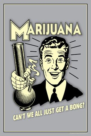 Marijuana Why Can't We All Get A Bong Funny Retro Plastic Sign
