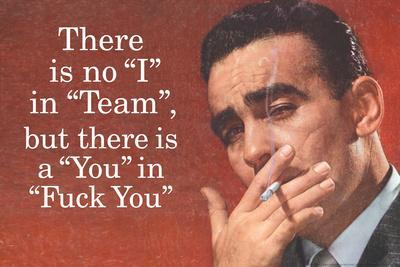 No I in Team But There's a You in F*ck You Funny Plastic Sign