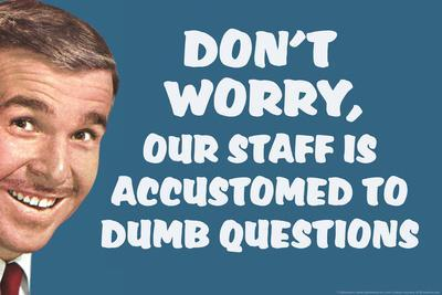 Don't Worry Our Staff Is Accustomed To Dumb Questions Funny Plastic Sign