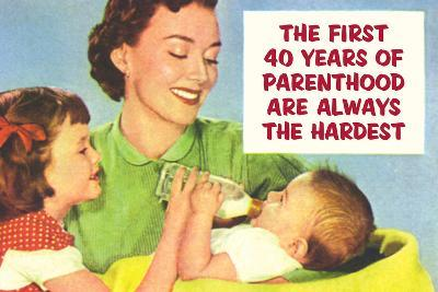 First 40 Years of Parenthood are Always the Hardest Funny Plastic Sign