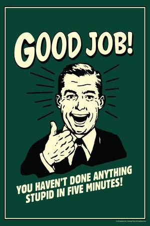 Good Job Not Done Anything Stupid In Five Minutes Funny Retro Plastic Sign