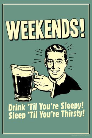 Weekends Drink Til Sleep And Sleep Til Thirsty Funny Retro Plastic Sign