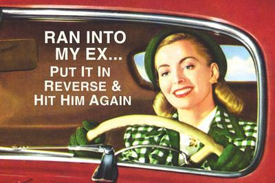 Ran Into My Ex Put it in Reverse and Hit Him Again Funny Plastic Sign