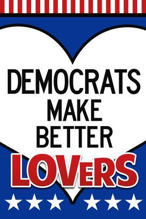 Democrats Make Better Lovers Plastic Sign