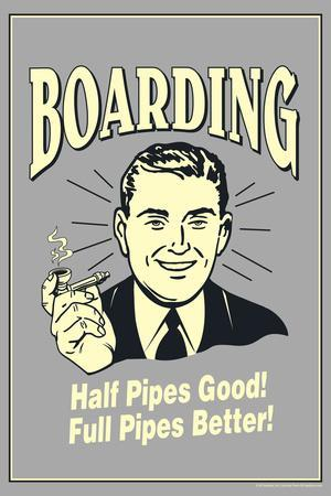 Boarding Half Pipes Good Full Pipes Better Funny Retro Plastic Sign