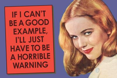 If I Can't Be Good Example I'll Be Horrible Warning Funny Plastic Sign